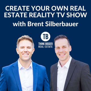 Create Your Own Real Estate Reality TV Show | Brent Silberbauer