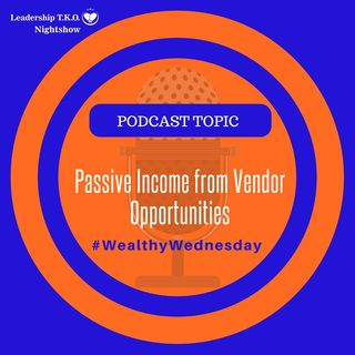 Wealthy Wednesday - Passive Income from Vendor Opportunities | Lakeisha McKnight