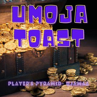 "Unoja Toast - The Player's Pyramid ""Ujamaa"""