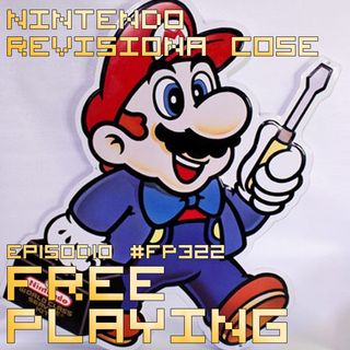 Free Playing #FP322: NINTENDO REVISIONA COSE