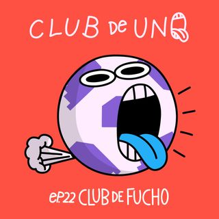 Episodio 22: Club de Fucho