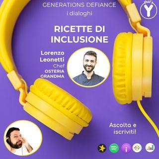 """""""Ricette di inclusione"""" - dialoghi con Chef Leonetti Osteria GRANDMA [Generations Defiance]"""