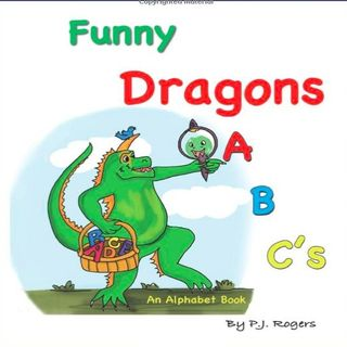 Funny Dragons ABCs: An Alphabet Book for Kids Ages 0-5 by P.J. Rogers - Read By E3D