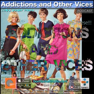 Addictions and Other Vices 638 - Days Like These!!!
