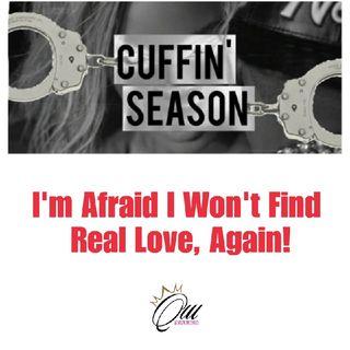 (S4E7) Cuffin' Season: I'm Afraid I Won't Find Real Love, Again!