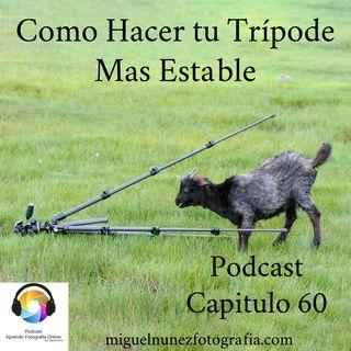 Como Hacer Mas Estable tu Trípode -Capítulo 60 Podcast-