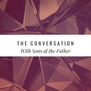 The Conversation With Sons of the Father