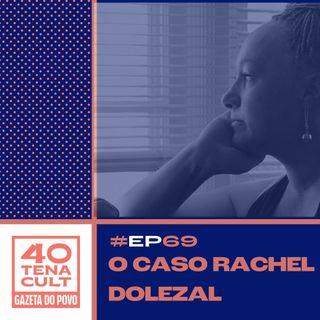 Quarentena Cult #69: Rachel Dolezal, a história da mulher branca que se identifica como negra