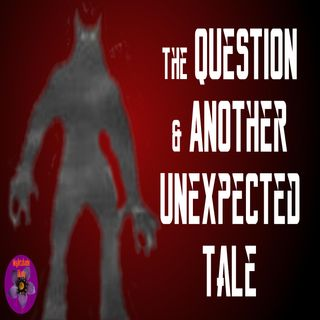 The Question and Another Unexpected Tale | Podcast