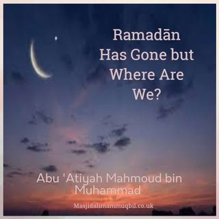 Ramadān Has Gone but Where Are We? | Abu 'Atiyah Mahmūd bin Muhammad