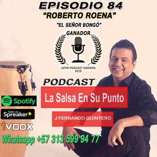 """EPISODIO 84-ROBERTO ROENA """"El señor bongó"""""""