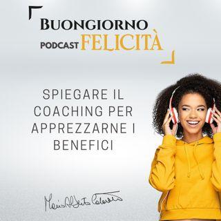 #847 - Spiegare il coaching per apprezzarne i benefici | Buongiorno Felicità