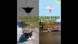 LARGE EARTHQUAKES EVERY DAY, MASSIVE VOLCANIC ERUPTIONS, EXTREME FLOODING IN MEXICO