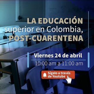 La educación superior en Colombia - Post cuarentena