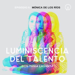 La luminiscencia de Mónica de los Ríos | Episodio 6