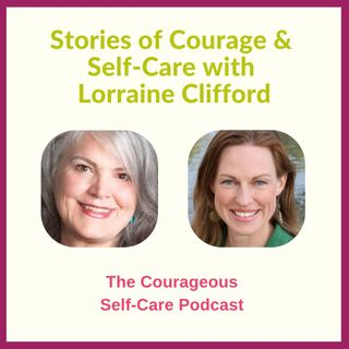 Stories of Courage & Self-Care with Lorraine Clifford
