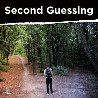 Episode 130: Second Guessing
