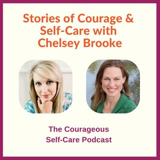 Stories of Courage & Self-Care with Chelsey Brooke