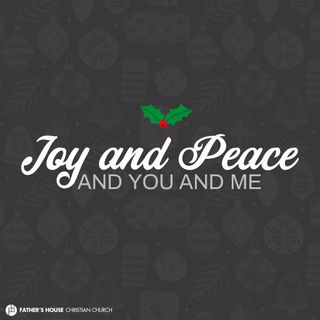 Joy and Peace, and you and me