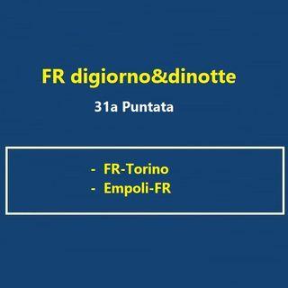 31a Puntata FR-Torino e Empoli-FR
