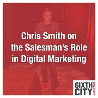 Chris Smith on the Salesman's Role in Digital Marketing