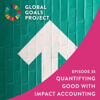 Quantifying Good with Impact Accounting [Episode 35]