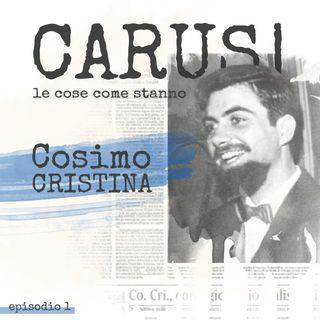 Ep.1 Cosimo Cristina | Carusi • le cose come stanno