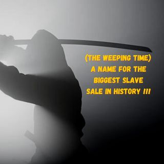 (THE WEEPING TIME)  A NAME FOR THE BIGGEST SLAVE SALE IN HISTORY !!!