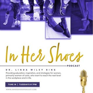 In Her Shoes with Dr. Linda Wiley Bing