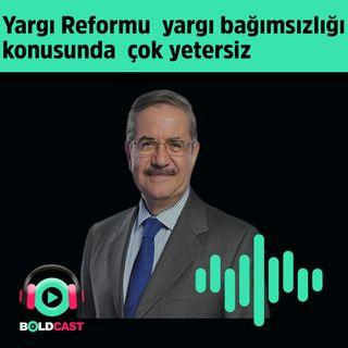 Taha Akyol: Yargı Reformu, yargı bağımsızlığı  konusunda  çok yetersiz