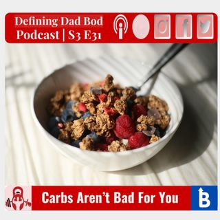 S3 E31 - Carbs Aren't Bad For You