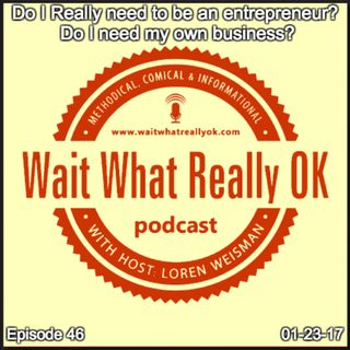 Do I really need to be an entrepreneur? Do I need my own business?