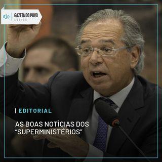 """Editorial: As boas notícias dos """"superministérios"""""""