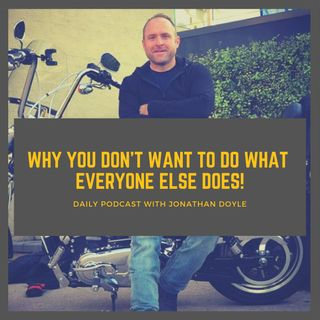 Why You Don't Want To Do What Everyone Else Does!