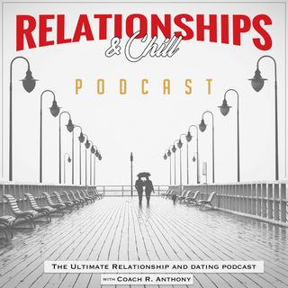 Relationships & Chill Podcast