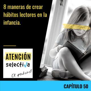 CAPÍTULO 50 - 8 maneras de crear hábitos lectores en la infancia