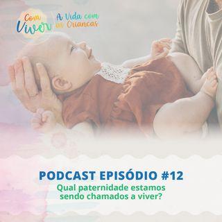 Com Viver #12 - Qual paternidade estamos sendo chamados a viver?