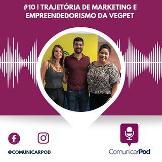 ComunicarPod #10 | Trajetória de marketing e empreendedorismo da Vegpet