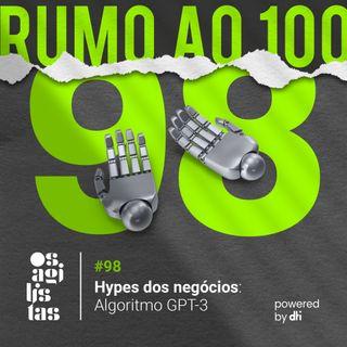#98 Hypes dos negócios: GPT-3
