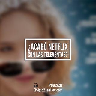 ¿Acabó Netflix con las televentas?