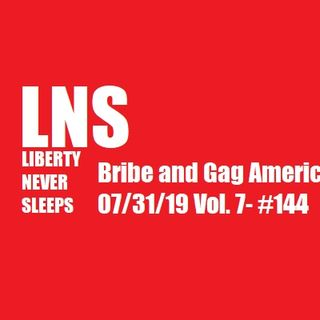 Bribe and Gag America 07/31/19 Vol. 7- #144
