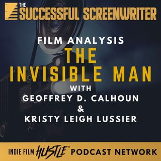Ep68 - The Invisible Man - Film Analysis with Geoffrey D. Calhoun & Kristy Leigh Lussier