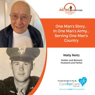 11/6/19: Wally Reitz | One Man's Story... Serving His Country in WWII | Aging in Portland with Mark Turnbull from ComForCare Portland
