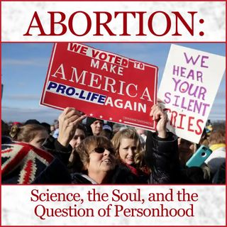Abortion: Science, the Soul, and the Question of Personhood