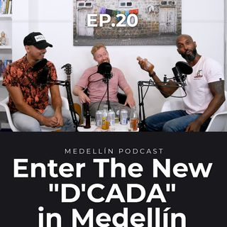 "Enter The New ""D'CADA"" in Medellin - Medellin Podcast Ep. 20"