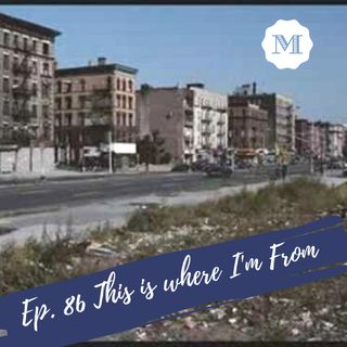 Ep. 86 This is where I'm from - Live