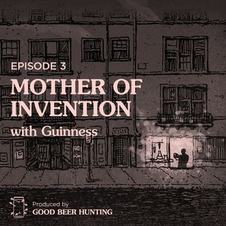Mother of Invention with Guinness — Episode 3