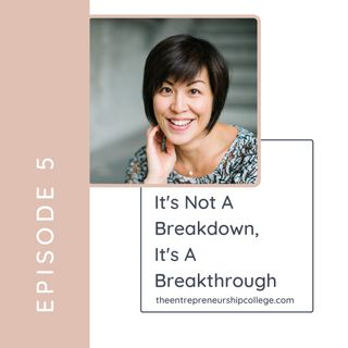 Episode 5: It's not a breakdown, it's a breakthrough
