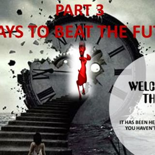 WELCOME TO THE FUTURE PART THREE  5 WAYS TO BEAT THE FUTURE