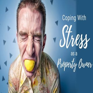 Coping with Stress as a Property Owner | Ep. #164